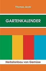 Gartenkalender - Herbstanbau: Immerwährender, erprobter Saat- und Pflanzkalender (Herbstanbau von Gemüse, Band 2)