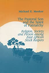 The Pastoral Son and the Spirit of Patriarchy: Religion, Society, and Person Among East African Stock Keepers