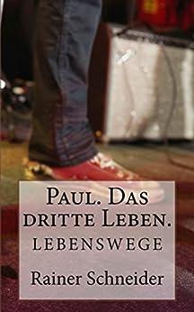 Paul. Das dritte Leben. (Lebenswege 3) (German Edition) by [Schneider, Rainer]