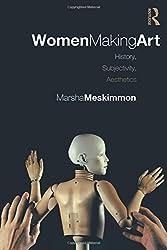 Women Making Art: History, Subjectivity, Aesthetics