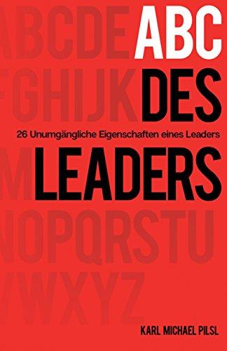 ABC des Leaders: 26 unumgängliche Eigenschaften eines Leaders