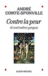 Contre la peur : et cent autres propos par André Comte-Sponville