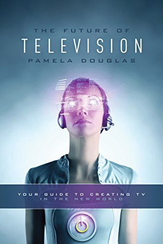 The Future of Television: Your Guide to Creating TV in the New World