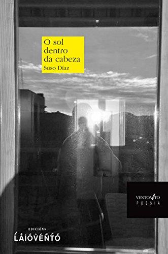 O SOL DENTRO DA CABEZA. (Galician Edition) por Suso Díaz
