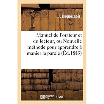 Manuel de l'orateur et du lecteur, ou Nouvelle méthode pour apprendre à manier la parole: et en faire l'application à tout ce qui peut être dit ou lu