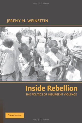 Inside Rebellion: The Politics of Insurgent Violence (Cambridge Studies in Comparative Politics) 1st Edition by Weinstein. Jeremy M. published by Cambridge University Press