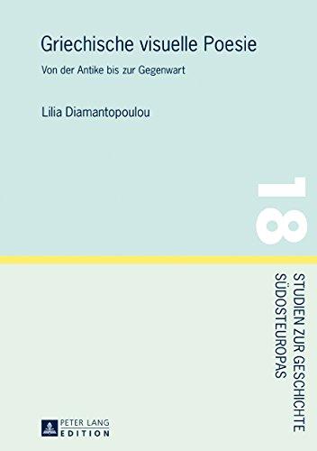 Griechische visuelle Poesie: Von der Antike bis zur Gegenwart (Studien zur Geschichte Suedosteuropas 18)