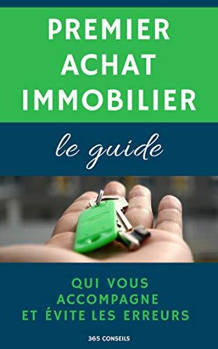 Premier Achat Immobilier: le guide qui vous accompagne et évite les erreurs