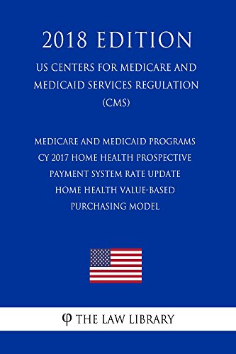 Medicare and Medicaid Programs - CY 2017 Home Health Prospective Payment System Rate Update - Home Health Value-Based Purchasing Model (US Centers for ... Services Regulation) (CMS) (English Edition)