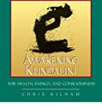 [ Awakening Kundalini For Health, Energy, And Consciousness ] By Kilham, Chris (Author) [ Mar - 2004 ] [ Compact Disc ]