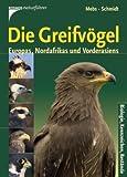 Die Greifvögel Europas, Nordafrikas und Vorderasiens: Biologie, Kennzeichen, Bestände - Theodor Mebs, Schmidt