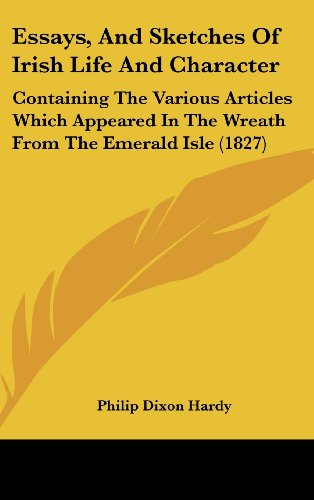 Essays, and Sketches of Irish Life and Character: Containing the Various Articles Which Appeared in the Wreath from the Emerald Isle (1827)
