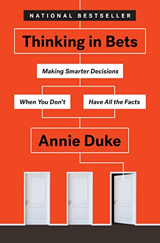Thinking In Bets: Making Smarter Decisions When You Don't Have All the Facts por Annie Duke