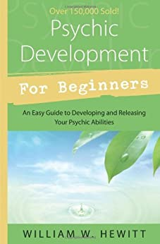 Psychic Development for Beginners: An Easy Guide to Releasing and Developing Your Psychic Abilities par [Hewitt, William W.]