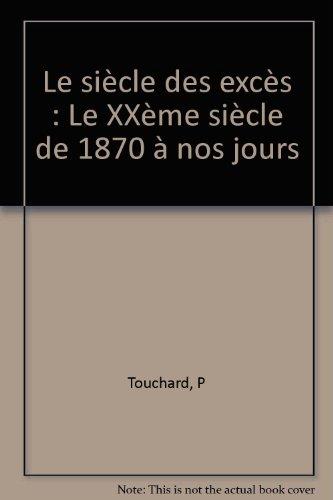Le siècle des excès : Le XXème siècle de 1870 à nos jours