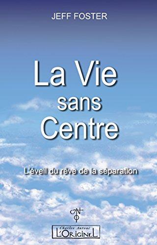 La vie sans Centre: L'éveil du rêve de la séparation (French Edition)