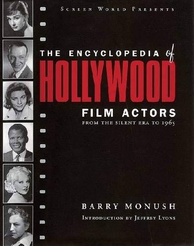 The Encyclopedia of Hollywood Film Actors: From the Silent Era to 1965 (Applause Books)