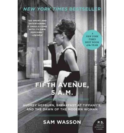Fifth Avenue, 5 A.M.: Audrey Hepburn, Breakfast at Tiffany's, and the Dawn of the Modern Woman [ FIFTH AVENUE, 5 A.M.: AUDREY HEPBURN, BREAKFAST AT TIFFANY'S, AND THE DAWN OF THE MODERN WOMAN ] by Wasson, Sam (Author) Aug-30-2011 [ Paperback ]
