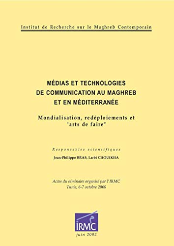 Médias et technologies de communication au Maghreb et en Méditerranée: Mondialisation, redéploiements et «arts de faire» (Études et travaux de l'IRMC)