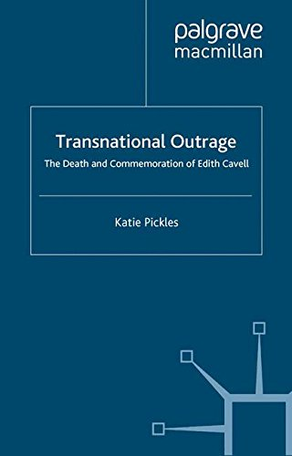 Transnational Outrage: The Death and Commemoration of Edith Cavell por K. Pickles