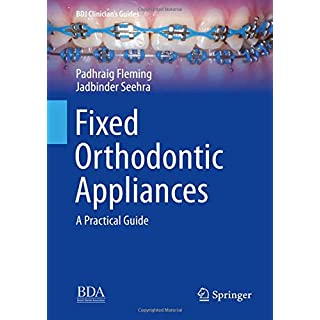 Fixed Orthodontic Appliances: A Practical Guide (BDJ Clinician's Guides)