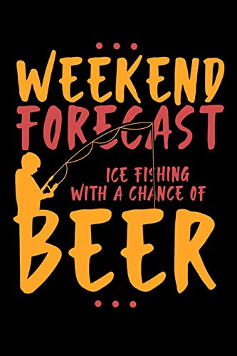 Weekend Forecast Ice Fishing With The Chance Of Beer: 120 Pages I 6x9 I Wide Ruled / Legal Ruled Line Paper I Funny Fisherman, Boating, Lake & Beer Gifts Ice Flasher