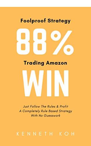 88{5e4eebd011e481c46e9513f84345dd6d7f55b6a62f887ee919ea60b46c4a9d26} Win Trading Amazon: Just Follow The Rules & Profit (English Edition)