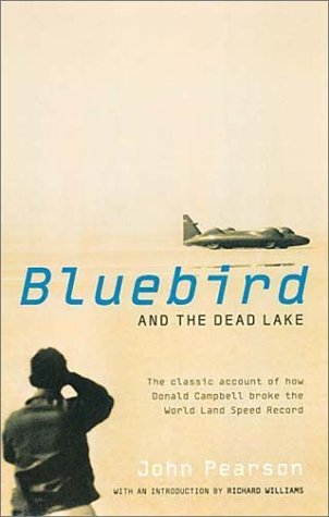 Bluebird and the Dead Lake: How Donald Campbell Broke the World Land Speed Record by John Pearson (25-May-2002) Paperback