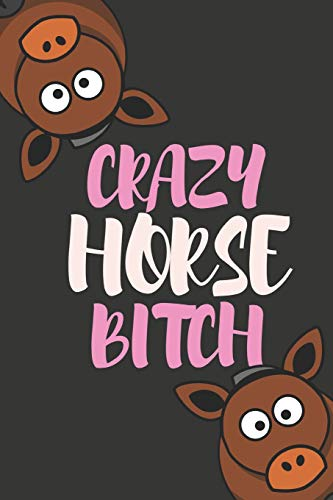 Crazy Horse Bitch: Funny Novelty Horse Birthday Gifts For Girls, Women, Mom, Sister  ~  Small Lined Notebook / Diary (6
