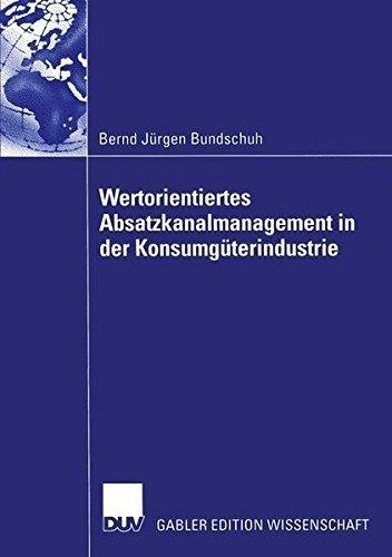 Wertorientiertes Absatzkanalmanagement in der Konsumg????terindustrie (German Edition) by Bernd J????rgen Bundschuh (2005-01-01)