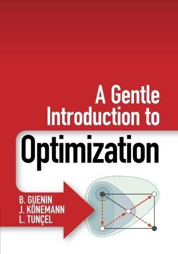 A Gentle Introduction to Optimization 1st edition by Guenin, B., Könemann, J., Tunçel, L. (2014) Paperback