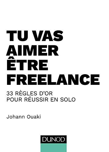 Tu vas aimer être freelance - 33 règles d'or pour réussir en solo