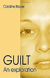 Guilt: An Exploration by Caroline Brazier (2009-02-28)