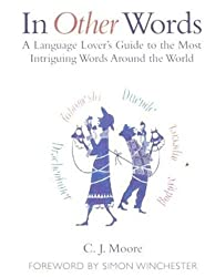 In Other Words: A Language Lover's Guide to the Most Intriguing Words Around the World