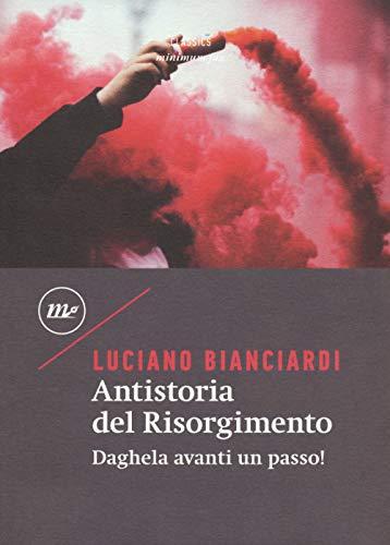 Antistoria del Risorgimento. Daghela avanti un passo!
