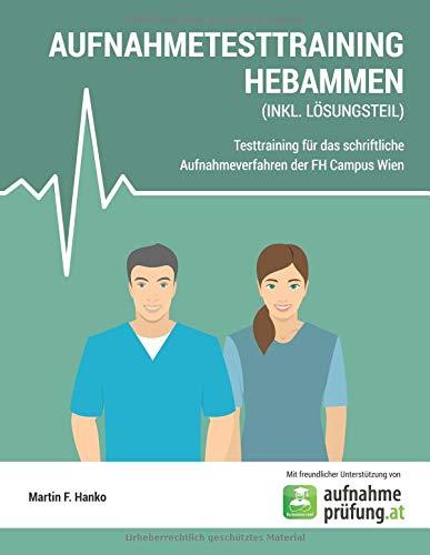 AUFNAHMETESTRAINING HEBAMMEN: Testtraining für das schriftliche Aufnahmeverfahren der FH Campus Wien