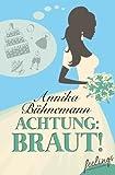 Achtung: Braut!: Roman von Annika Bühnemann