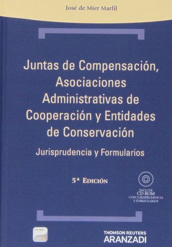 Juntas De Compensación, Asociaciones Administrativas De Cooperación Y Entidades De Conservación. Jurisprudencia Y Formularios – 5ª Edición