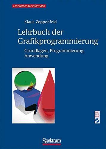 Lehrbuch der Grafikprogrammierung: Grundlagen, Programmierung, Anwendung
