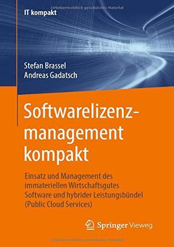 Softwarelizenzmanagement kompakt: Einsatz und Management des immateriellen Wirtschaftsgutes Software und hybrider Leistungsbündel (Public Cloud Services) (IT kompakt)