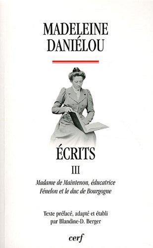 Ecrits : Tome 3, Madame de Maintenon éducatrice, Fénelon et le duc de Bourgogne par Madeleine Daniélou