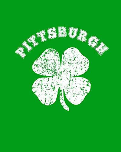 Pittsburgh: St. Patricks Day Notebook: Pittsburgh Irish Shamrock: 8x10 Inch, 120 Page, College Ruled, Blank Lined Journal To Write In (Patricks Geschichte Der Day St.)