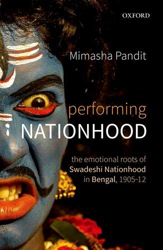 Performing Nationhood: The Emotional Roots of Swadeshi Nationhood in Bengal, 1905-12