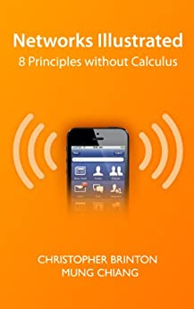 Networks Illustrated: 8 Principles Without Calculus (English Edition) von [Brinton, Christopher, Chiang, Mung]