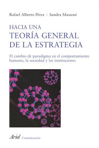 Hacia una teoría general de la estrategia: Cambio de paradigma en el comportamiento humano, la sociedad y las instituciones (COMUNICACION)