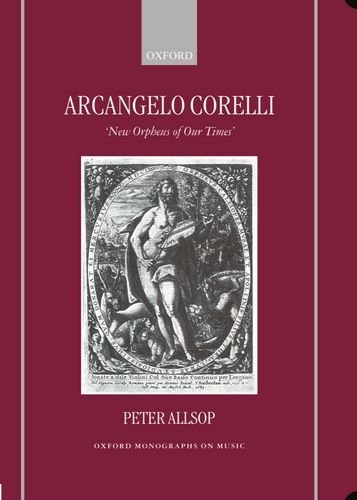 Arcangelo Corelli: New Orpheus of Our Times (Oxford Monographs on Music) by Peter Allsop (1999-07-29)