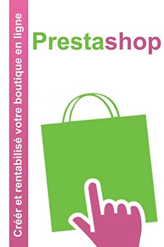 prestashop : Créer et rentabilisé votre boutique en ligne (French Edition)