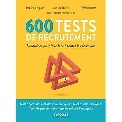 600 tests de recrutement: S'entrainer pour faire face à toutes les situations. Préface de Pierre-Antoine Bouillet