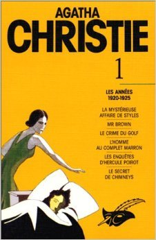 Agatha Christie, tome 1 : Les Années 1920-1925, La Mystérieuse Affaire De Styles, Mr. Brown, Le Crime Du Golf, L'Homme Au Complet Marron, Les Enquêtes D'Hercule Poirot, Le Secret De Chimneys de Agatha Christie ,Jacques Baudou (Collaborateur),Jean-Jacques Schléret (Collaborateur) ( 16 janvier 1991 )