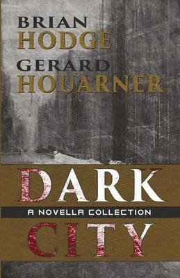[Dark City : A Novella Collection] (By (author)  Brian Hodge , By (author)  Gerard Houarner , Edited by  David Barnett) [published: August, 2015]